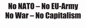 No NATO – No EU-Army No War – No Capitalism