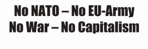 No NATO – No EU-Army No War – No Capitalism